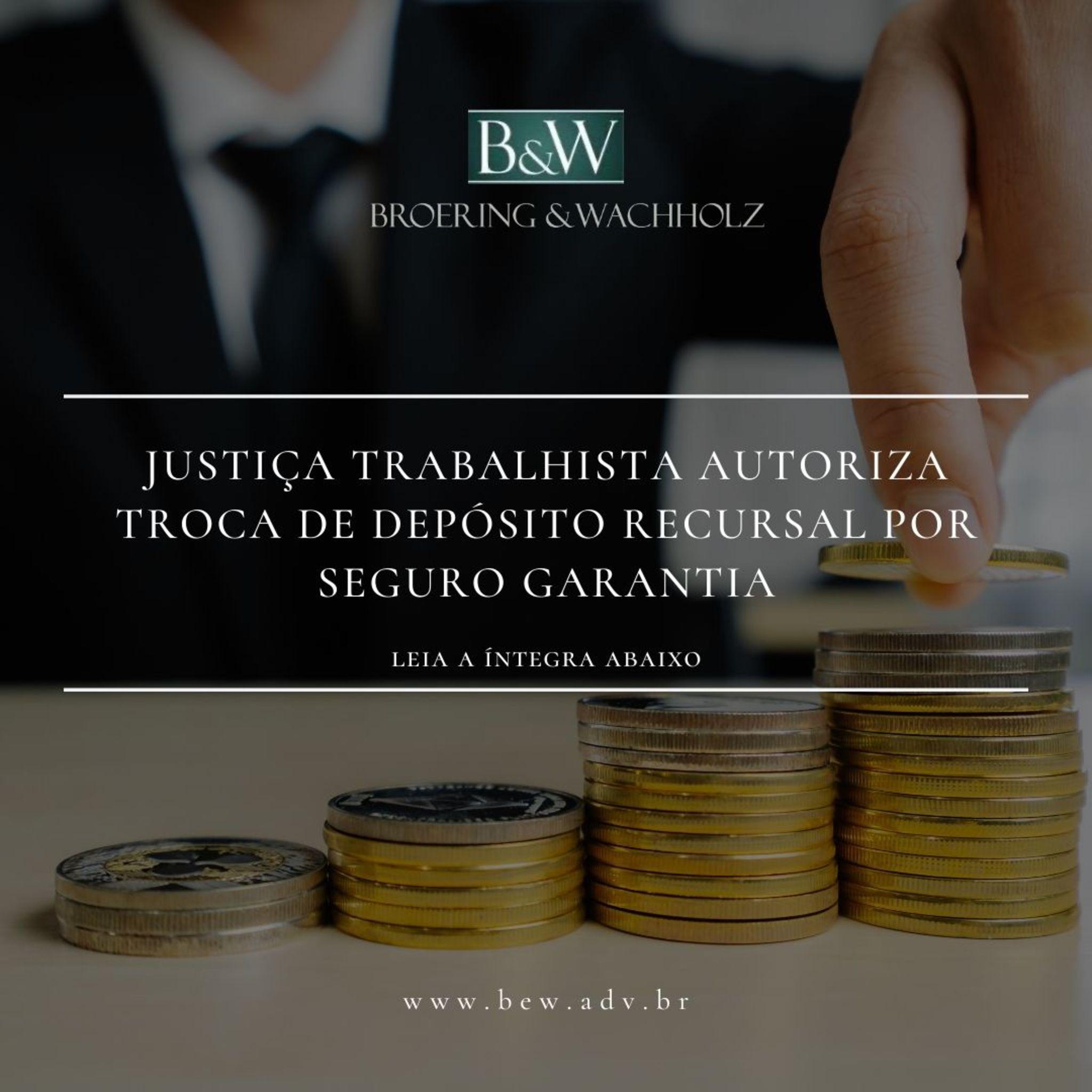 Justiça Trabalhista autoriza troca de depósito recursal por seguro garantia